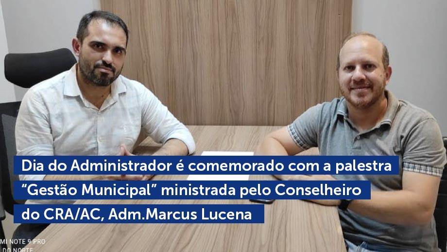 """Read more about the article Dia do Administrador é comemorado com a palestra """"Gestão Municipal"""" ministrada pelo Conselheiro do CRA/AC, Adm.Marcus Lucena"""