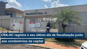 Read more about the article CRA-AC registra o seu último dia de fiscalização junto aos condomínios da capital