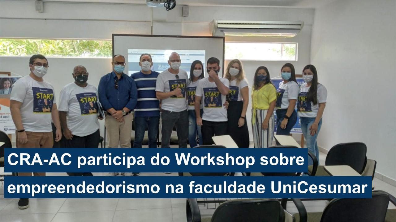 Read more about the article CRA-AC participa do Workshop sobre empreendedorismo na faculdade UniCesumar – Rio Branco
